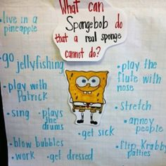 Great for personification...What Can Sponge Bob Do that a Real Sponge Can't?