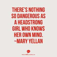 There's nothing so dangerous as a headstrong girl who knows her own mind. ~Mary Yellan