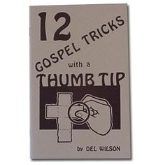 "12 Gospel Thumb Tip. Another in the ""12 gospel tricks"" series. This time it is with the use of number and alphabet cards. This book is filled with twelve topnotch routines for use with our Alphabet and Number Decks."