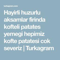 Hayirli huzurlu aksamlar firinda kofteli patates yemegi hepimiz kofte patatesi cok severiz | Turkagram