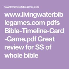 www.livingwaterbiblegames.com pdfs Bible-Timeline-Card-Game.pdf Great review for SS of whole bible