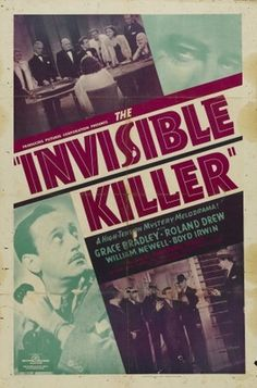 The Invisible Killer (1939)Stars: Grace Bradley, Roland Drew, William Newell ~ Director: Sam Newfield