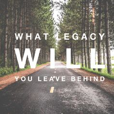 What legacy will you leave behind? http://keystothegenuinelife.com