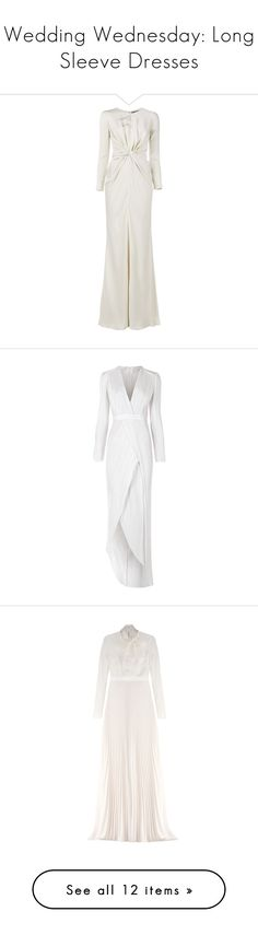 """""""Wedding Wednesday: Long Sleeve Dresses"""" by polyvore-editorial ❤ liked on Polyvore featuring weddingwednesday, dresses, gowns, gown, alexander mcqueen, long sleeve dress, long slit dress, silk dress, long sleeve ball gowns and long evening dresses"""