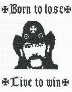 I need this on the wall in my den,  CROSS STITCH PATTERN:  Lemmy Kilmister/Motorhead  Born to Lose/Live To Win