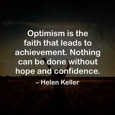 Optimism is the faith that leads to achievement. Nothing can be done without hope and confidence. - Helen Keller http://www.networkmarketingpaysmebig.com/