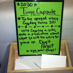 Time capsule at my sons first birthday for him to open on his 20th birthday.