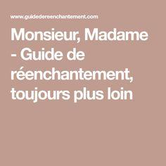 Monsieur, Madame - Guide de réenchantement, toujours plus loin