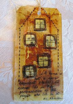 """tea bag art  tag - purchased images, tea bag paper, stitching """" a home is not a mere transient shelter : its essence lies in the personalities of the people who live in it. ... H.L Mencken""""  Empress Wu Designs  