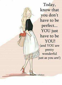 Ma tudd, h nem kell tökéletesnek lenned. Csak légy, aki vagy. (És te nagyon csodálatos vagy úgy, ahogy vagy)