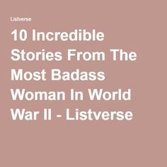 10 Incredible Stories From The Most Badass Woman In World War II - Listverse