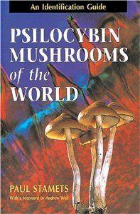 Psilocybin Mushrooms of the World: An Identification Guide: Paul Stamets, Andrew Weil: 9780898158397: Amazon.com: Books