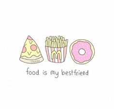 Food is my best friend