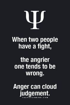 Anger = Defensiveness, choose to put the weapons aside and approach from compassion if you value the relationship!