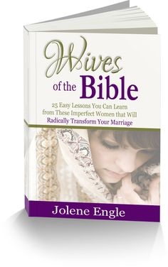 Wives of the Bible:  25 Easy Lessons You Can Learn from these Imperfect Women that Will Radically Transform Your Marriage.  On sale until Sept. 15th!  #wivesofthebible | www.joleneengle.com