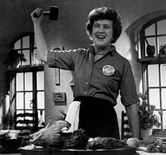 Julia Child.  I loved her personality.  She didn't take herself too seriously and she was very witty.  Always happy!