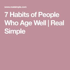 7 Habits of People Who Age Well | Real Simple