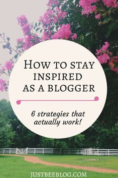 How to stay inspired as a blogger - Just Bee #TriplePFeature
