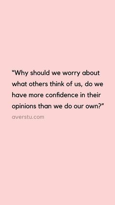 "Here's The Reality Of Self-Love, And Why It's So Important – QUOTES AND SAYINGS BY AVER ""Why should we worry about what others think of us, do we have more confidence in their opinions than we do our own? Now Quotes, Self Love Quotes, Words Quotes, Quotes To Live By, Best Quotes, Life Quotes, Favorite Quotes, Sayings, Quotes Self Worth"