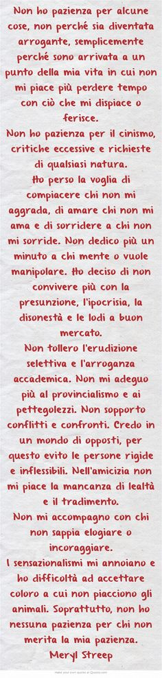 Non ho pazienza per alcune cose, non perché sia diventata arrogante, sempliceme. I have no patience for some things, not because I have become arrogant, simply because I have reached a point in my l Quotes Thoughts, Wise Quotes, Inspirational Quotes, Italian Quotes, Meaningful Words, True Words, Beautiful Words, Decir No, Quotations