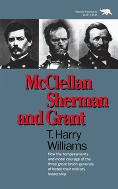 Buy McClellan, Sherman, and Grant by Harry T. Williams and Read this Book on Kobo's Free Apps. Discover Kobo's Vast Collection of Ebooks and Audiobooks Today - Over 4 Million Titles! Free State Of Jones, The Scottish Play, Gordon Brown, Book People, Aleta, Memoirs, Leadership, Books To Read, Audiobooks