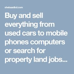 Buy and sell everything from used cars to mobile phones computers or search for property land jobs and all goods in Bangladesh. Post free ad    www.shebaadbd.com