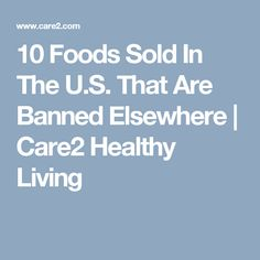 10 Foods Sold In The U.S. That Are Banned Elsewhere   Care2 Healthy Living