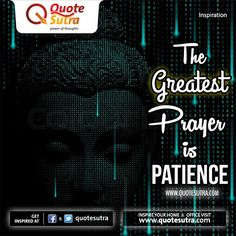 """""""The Greatest Prayer is patience."""" - #Quote by Lord Gautam Buddha. #happiness"""