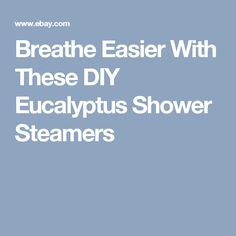 Breathe Easier With These DIY Eucalyptus Shower Steamers