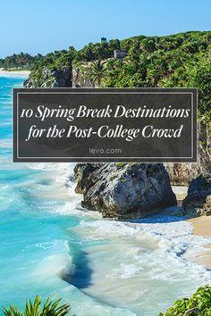 The 10 best #SpringBreak Destinations for the Post-College Crowd www.levo.com