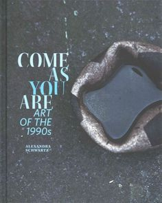 New Book: Come as you are: Art of the 1990s / Alexandra Schwartz, with contributions by Huey Copeland, Jennifer A. González, Suzanne Hudson, Frances Jocobus-Parker, Joan Kee, Kris Paulsen, Paulina Pobocha, John Tain, 2014.