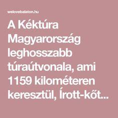 A Kéktúra Magyarország leghosszabb túraútvonala, ami 1159 kilométeren keresztül, Írott-kőtől Hollóházáig húzódik. Egy szakasza a Balaton-felvidéken is keresztül vezet...