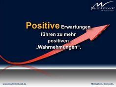 Positive Erwartungen führen zu mehr  positiven Wahrnehmungen. www.ml-trainings.de