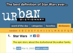 The best definition of Star Wars ever...The epic story about the dysfunctional Skywalker family.