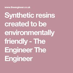 Synthetic resins created to be environmentally friendly - The Engineer The Engineer Synthetic Resin, Eco Resin, Resins, Chemist, Raw Materials, New Product, Biodegradable Products, Engineering, Create