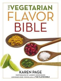 The Vegetarian Flavor Bible: The Essential Guide to Culinary Creativity With Vegetables, Fruits, Grains, Legumes, Nuts, Seeds, and More, Based on the Wisdom of Leading American Ch