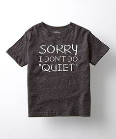 Look at this Heather Charcoal 'Don't Do Quiet' Tee - Toddler & Kids Toddler Boy Outfits, Toddler Fashion, Toddler Boys, Toddler Stuff, Custom Tee Shirts, Personalized T Shirts, Kids Shirts, T Shirts For Women, Hipster Drawings