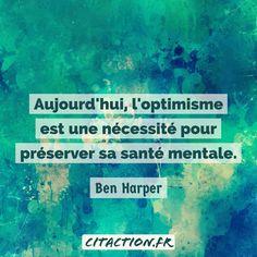 """""""Aujourd'hui, l'optimisme est une nécessité pour préserver sa santé mentale."""" Ben Harper"""