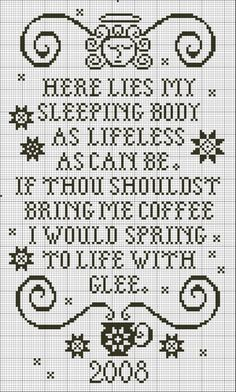 Tomb Inscription (I don't drink coffee - maybe I'd use bacon.  That always wakes me up.) free cross stitch chart - good for Halloween or every day
