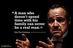 a man who doesn't spend time with his family can never be a real man- the godfather-don vito corleone Mob Quotes, Real Men Quotes, Witty Quotes, Badass Quotes, Wisdom Quotes, Best Quotes, Life Quotes, Funny Quotes, Inspirational Quotes