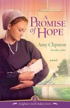 A promise of hope by Amy Clipston (and the following books in the Kauffman Amish Bakery series, as well as other books by her).