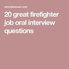 whether you are looking to be hired as a firefighter or looking to hire firefighters youll want to consider these oral interview questions - Being A Firefighter Why Do You Want To Be A Firefighter Interview Question