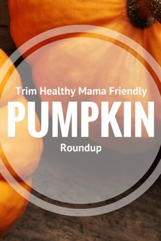 Share This: An extensive roundup of Pumpkin recipes that are Trim Healthy Mama…