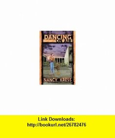 Dancing on Air (9780964832053) Nancy Kress , ISBN-10: 0964832054  , ISBN-13: 978-0964832053 ,  , tutorials , pdf , ebook , torrent , downloads , rapidshare , filesonic , hotfile , megaupload , fileserve