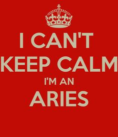 I CAN'T  KEEP CALM I'M AN ARIES