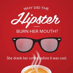 Coffee Humor | Why did the hipster burn her mouth? | She drank her coffee before it was cool! | #coffee #funny