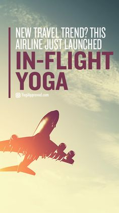 When we travel, our bodies often get tight, achy, and stiff from immobility. This airline just announced in-flight yoga so passengers can combat this.