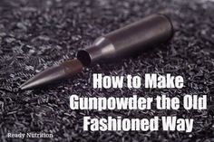 (Full disclosure: This article doesn't contain an exhaustive list of every method of making gunpowder/black powder, nor does it contain every minute safety precaution you need to take in that proce…