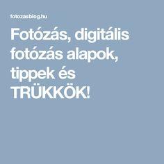 Fotózás, digitális fotózás alapok, tippek és TRÜKKÖK!