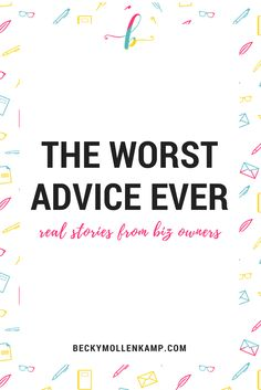 The worst business advice ever received by 14 real entrepreneurs, on http://www.beckymollenkamp.com